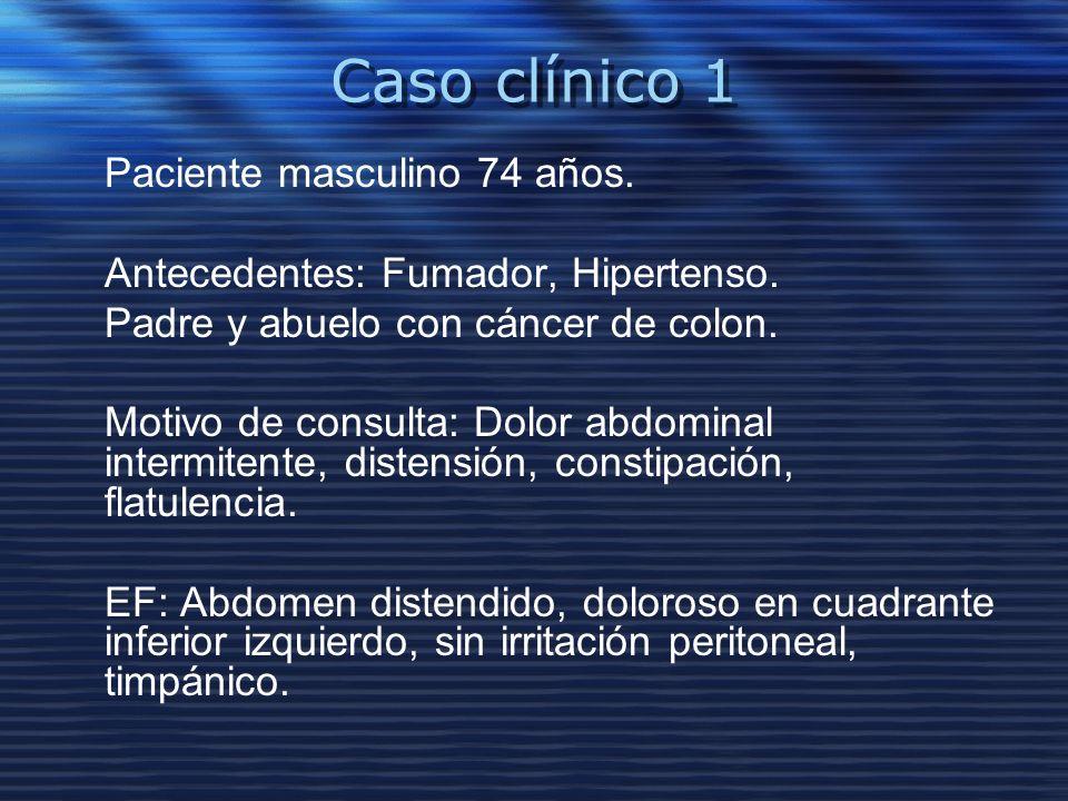 Caso clínico 1 Paciente masculino 74 años. Antecedentes: Fumador, Hipertenso. Padre y abuelo con cáncer de colon. Motivo de consulta: Dolor abdominal