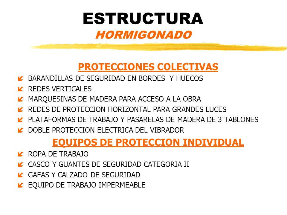 ESTRUCTURA HORMIGONADO PROTECCIONES COLECTIVAS íBARANDILLAS DE SEGURIDAD EN BORDES Y HUECOS íREDES VERTICALES íMARQUESINAS DE MADERA PARA ACCESO A LA