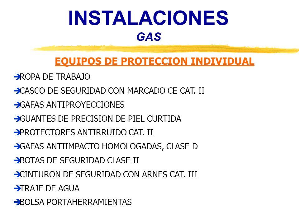 INSTALACIONES GAS EQUIPOS DE PROTECCION INDIVIDUAL ROPA DE TRABAJO CASCO DE SEGURIDAD CON MARCADO CE CAT. II GAFAS ANTIPROYECCIONES GUANTES DE PRECISI