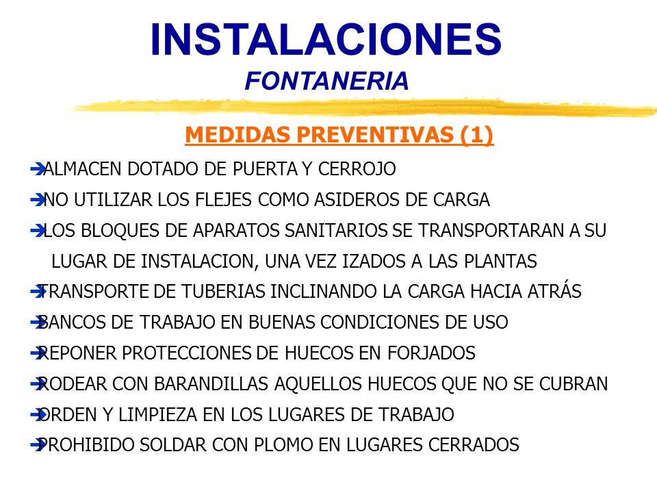 INSTALACIONES FONTANERIA MEDIDAS PREVENTIVAS (2) ALMACENAJE DE BOMBONAS EN LUGAR ADECUADO Y VENTILADO ILUMINACION DEL LOCAL CON MECANISMOS ANTIDEFLAGRANTES SEÑAL EN LA PUERTA QUE INDIQUE PELIGRO DE EXPLOSION SEÑAL DE PROHIBIDO FUMAR EN EL LOCAL DE ALMACENAJE COLOCAR UN EXTINTOR DE POLVO QUIMICO SECO JUNTO AL LOCAL ILUMINACION MINIMA DE 100 LUX, PORTATILES CON MECANISMOS ESTANCOS DE SEGURIDAD CON MANGO AISLANTE DE PROTECCION TRANSPORTE DE BOTELLAS EN CARROS PORTABOTELLAS NO SOLDAR CON LAS BOTELLAS EXPUESTAS AL SOL NO USAR COMO TOMA DE TIERRA LA CANALIZACION DE CALEFACCION