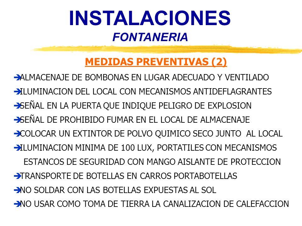INSTALACIONES FONTANERIA MEDIDAS PREVENTIVAS (2) ALMACENAJE DE BOMBONAS EN LUGAR ADECUADO Y VENTILADO ILUMINACION DEL LOCAL CON MECANISMOS ANTIDEFLAGR