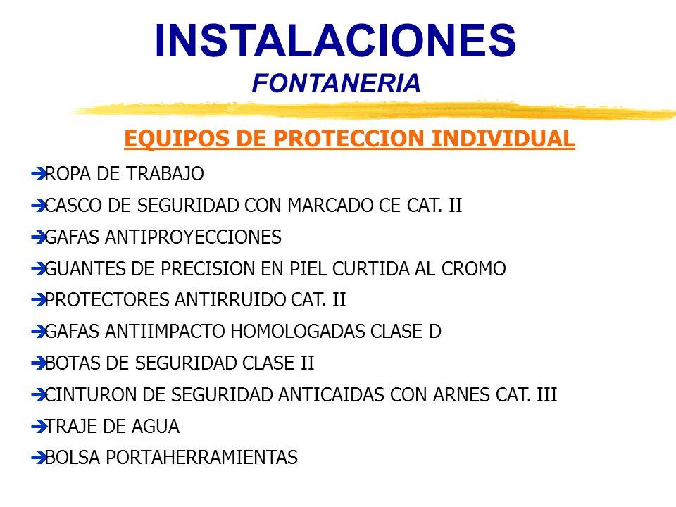 INSTALACIONES FONTANERIA EQUIPOS DE PROTECCION INDIVIDUAL ROPA DE TRABAJO CASCO DE SEGURIDAD CON MARCADO CE CAT. II GAFAS ANTIPROYECCIONES GUANTES DE