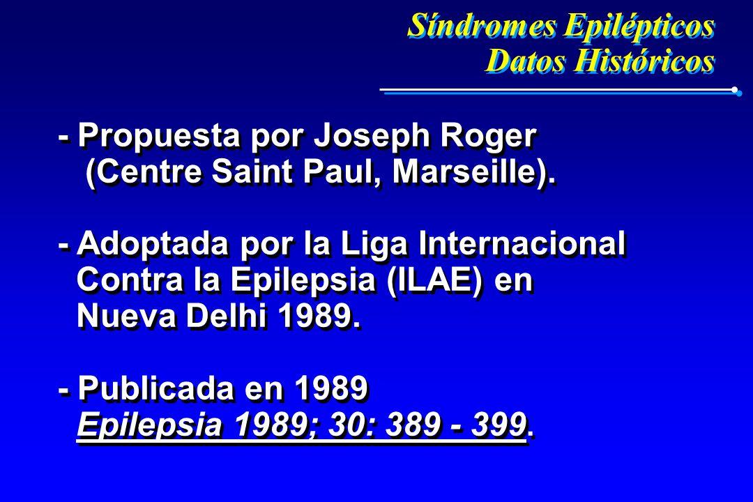 Síndromes Epilépticos Datos Históricos Síndromes Epilépticos Datos Históricos - Propuesta por Joseph Roger (Centre Saint Paul, Marseille). - Adoptada