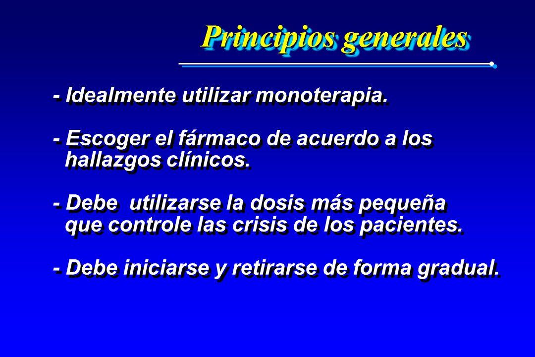 Principios generales - Idealmente utilizar monoterapia. - Escoger el fármaco de acuerdo a los hallazgos clínicos. - Debe utilizarse la dosis más peque