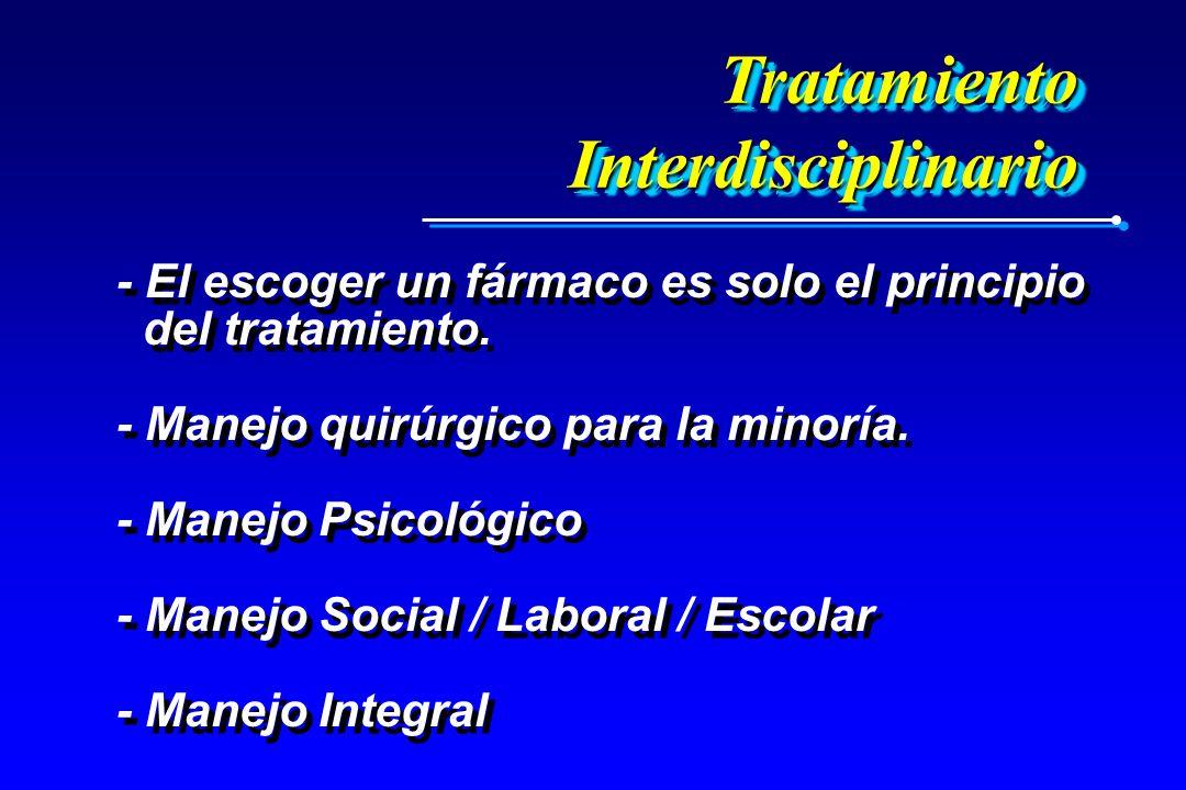 TratamientoInterdisciplinarioTratamientoInterdisciplinario - El escoger un fármaco es solo el principio del tratamiento. - Manejo quirúrgico para la m