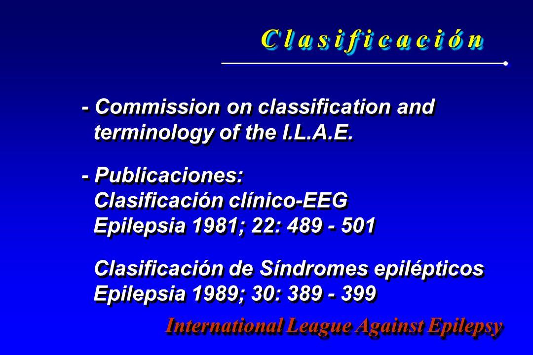 C l a s i f i c a c i ó n - Commission on classification and terminology of the I.L.A.E. - Publicaciones: Clasificación clínico-EEG Epilepsia 1981; 22
