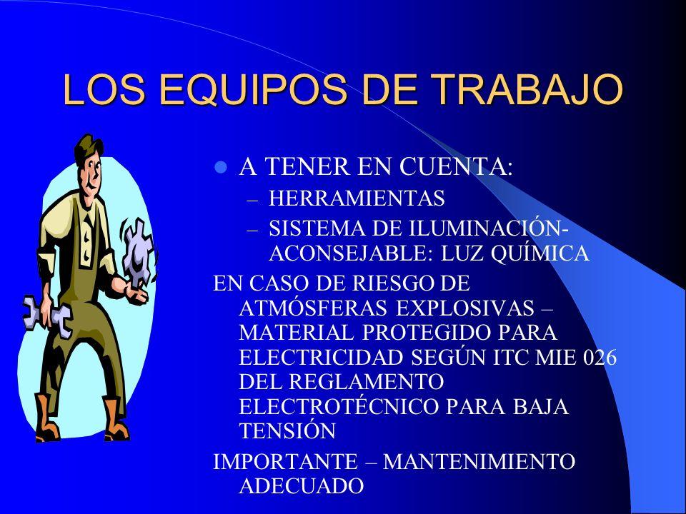 LOS EQUIPOS DE TRABAJO A TENER EN CUENTA: – HERRAMIENTAS – SISTEMA DE ILUMINACIÓN- ACONSEJABLE: LUZ QUÍMICA EN CASO DE RIESGO DE ATMÓSFERAS EXPLOSIVAS
