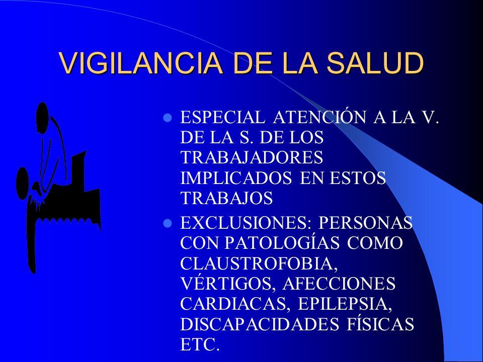 VIGILANCIA DE LA SALUD ESPECIAL ATENCIÓN A LA V. DE LA S. DE LOS TRABAJADORES IMPLICADOS EN ESTOS TRABAJOS EXCLUSIONES: PERSONAS CON PATOLOGÍAS COMO C