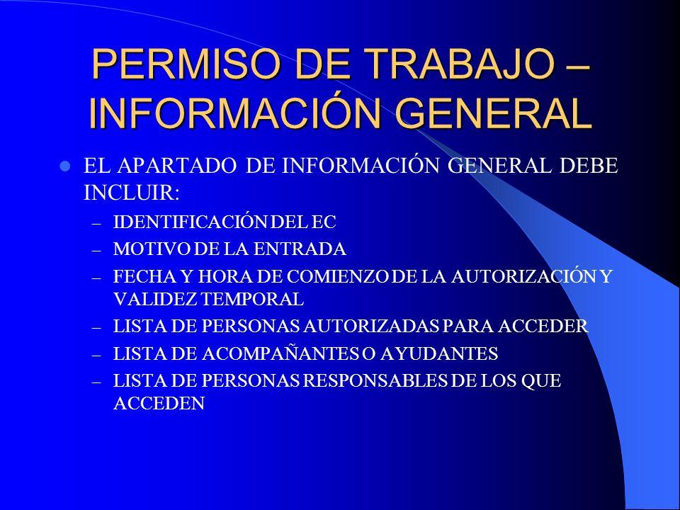 PERMISO DE TRABAJO – INFORMACIÓN GENERAL EL APARTADO DE INFORMACIÓN GENERAL DEBE INCLUIR: – IDENTIFICACIÓN DEL EC – MOTIVO DE LA ENTRADA – FECHA Y HOR