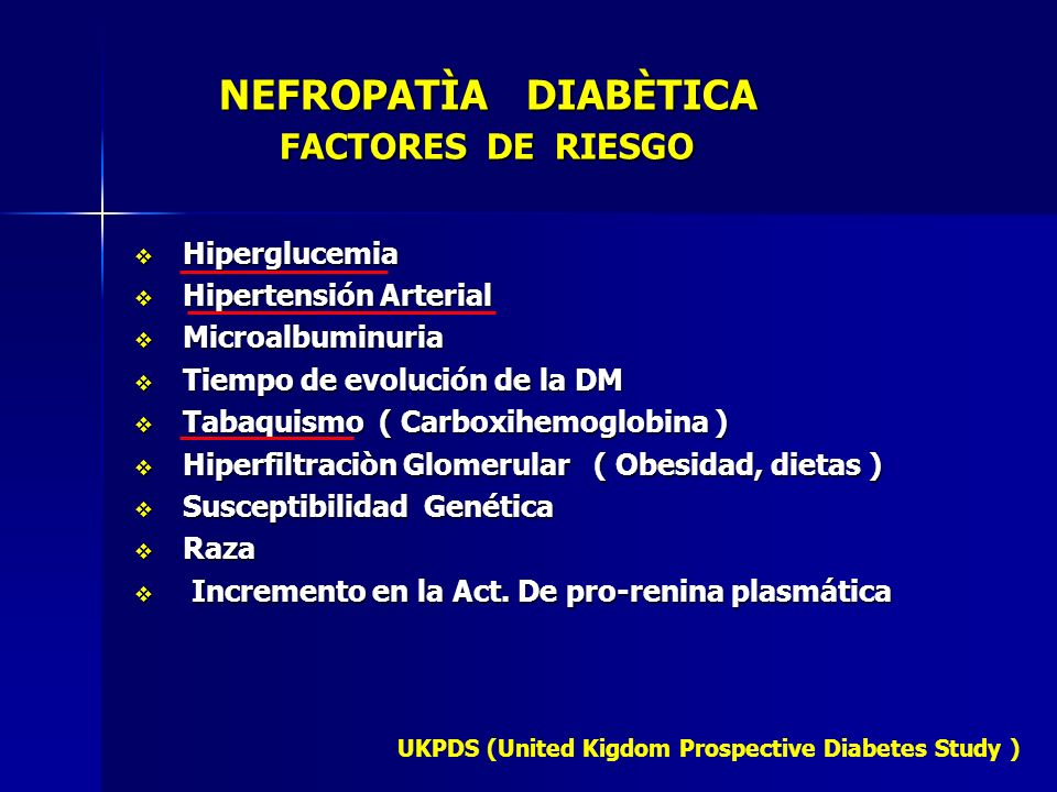 NEFROPATÌA DIABÈTICA FACTORES DE RIESGO NEFROPATÌA DIABÈTICA FACTORES DE RIESGO Hiperglucemia Hiperglucemia Hipertensión Arterial Hipertensión Arteria