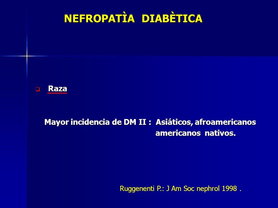 NEFROPATÌA DIABÈTICA NEFROPATÌA DIABÈTICA Raza Raza Mayor incidencia de DM II : Asiáticos, afroamericanos Mayor incidencia de DM II : Asiáticos, afroa