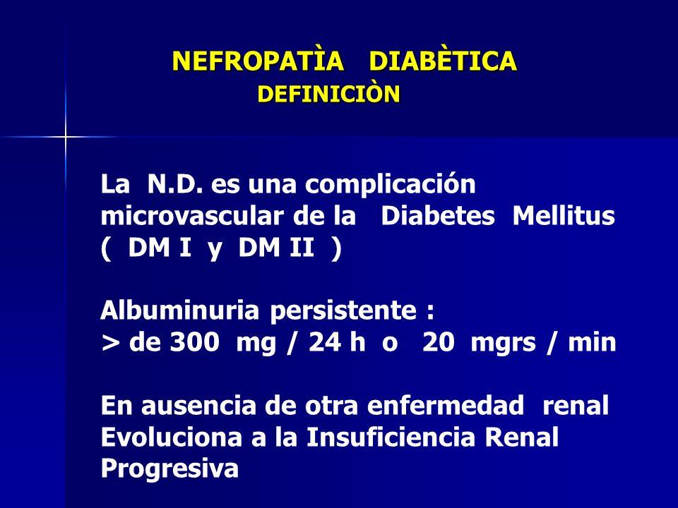 NEFROPATÌA DIABÈTICA DEFINICIÒN NEFROPATÌA DIABÈTICA DEFINICIÒN La N.D. es una complicación microvascular de la Diabetes Mellitus ( DM I y DM II ) Alb