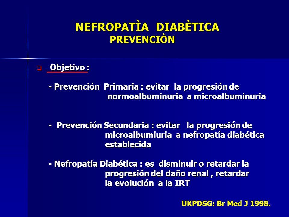 NEFROPATÌA DIABÈTICA PREVENCIÒN NEFROPATÌA DIABÈTICA PREVENCIÒN Objetivo : Objetivo : - Prevención Primaria : evitar la progresión de - Prevención Pri