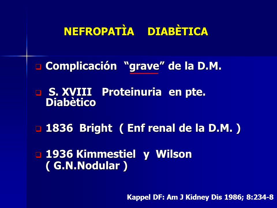 NEFROPATÌA DIABÈTICA NEFROPATÌA DIABÈTICA Complicación grave de la D.M. Complicación grave de la D.M. S. XVIII Proteinuria en pte. Diabètico S. XVIII