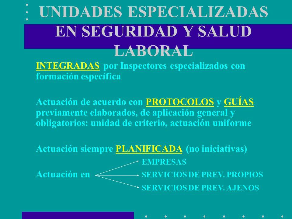 UNIDADES ESPECIALIZADAS EN SEGURIDAD Y SALUD LABORAL INTEGRADAS por Inspectores especializados con formación específica Actuación de acuerdo con PROTO
