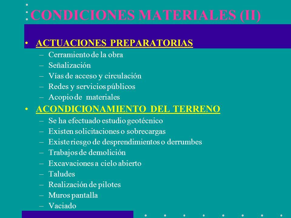 CONDICIONES MATERIALES (II) ACTUACIONES PREPARATORIAS –Cerramiento de la obra –Señalización –Vías de acceso y circulación –Redes y servicios públicos