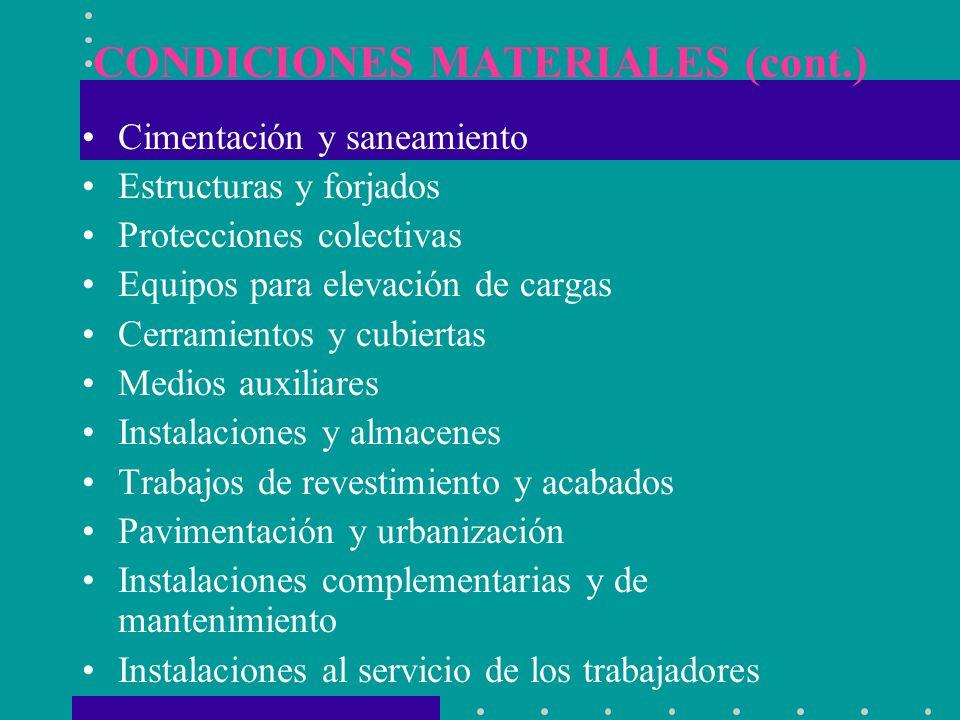 CONDICIONES MATERIALES (cont.) Cimentación y saneamiento Estructuras y forjados Protecciones colectivas Equipos para elevación de cargas Cerramientos