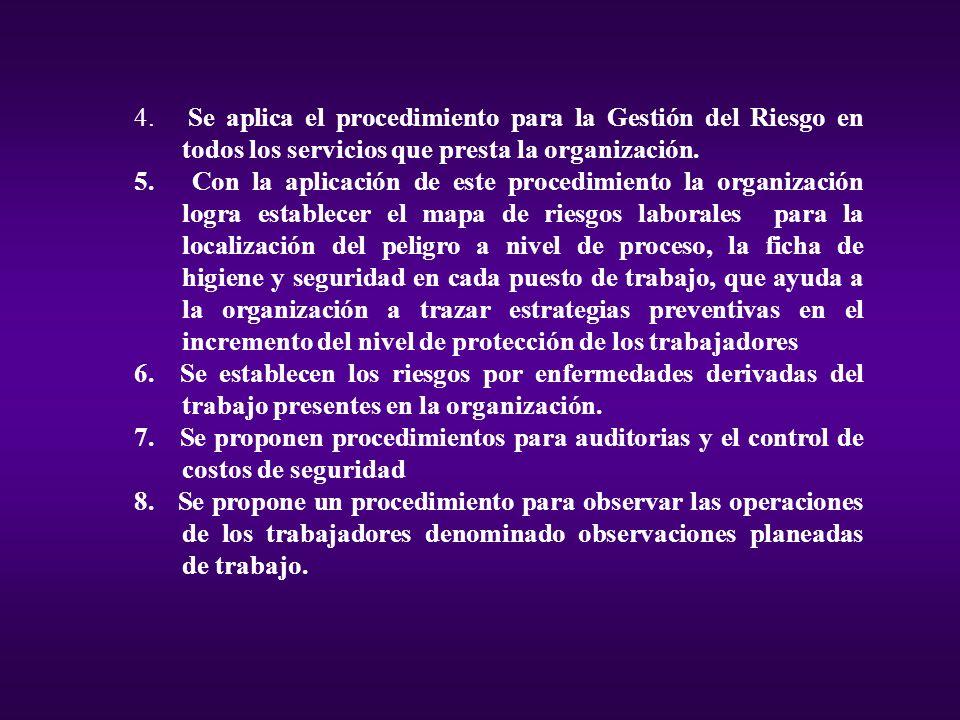 4. Se aplica el procedimiento para la Gestión del Riesgo en todos los servicios que presta la organización. 5. Con la aplicación de este procedimiento