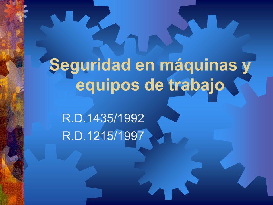 Seguridad en máquinas y equipos de trabajo R.D.1435/1992 R.D.1215/1997