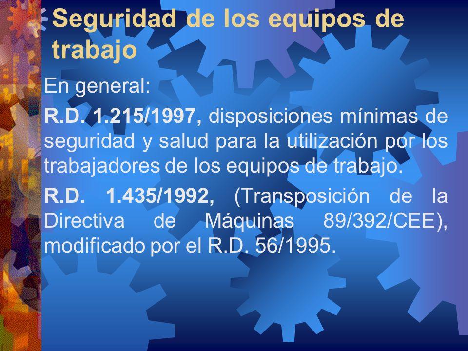 Seguridad de los equipos de trabajo En general: R.D. 1.215/1997, disposiciones mínimas de seguridad y salud para la utilización por los trabajadores d