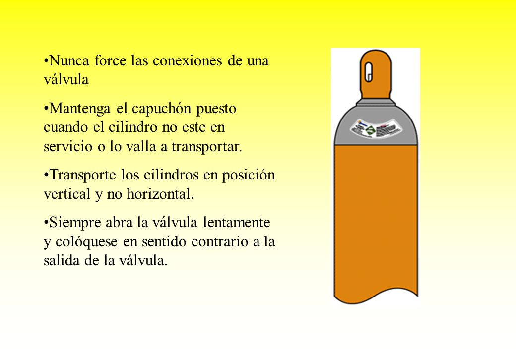 Nunca force las conexiones de una válvula Mantenga el capuchón puesto cuando el cilindro no este en servicio o lo valla a transportar. Transporte los