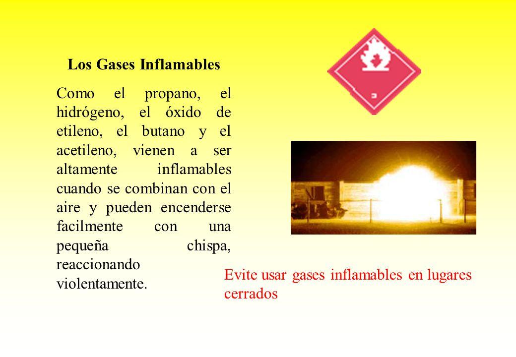 Los Gases Inflamables Como el propano, el hidrógeno, el óxido de etileno, el butano y el acetileno, vienen a ser altamente inflamables cuando se combi
