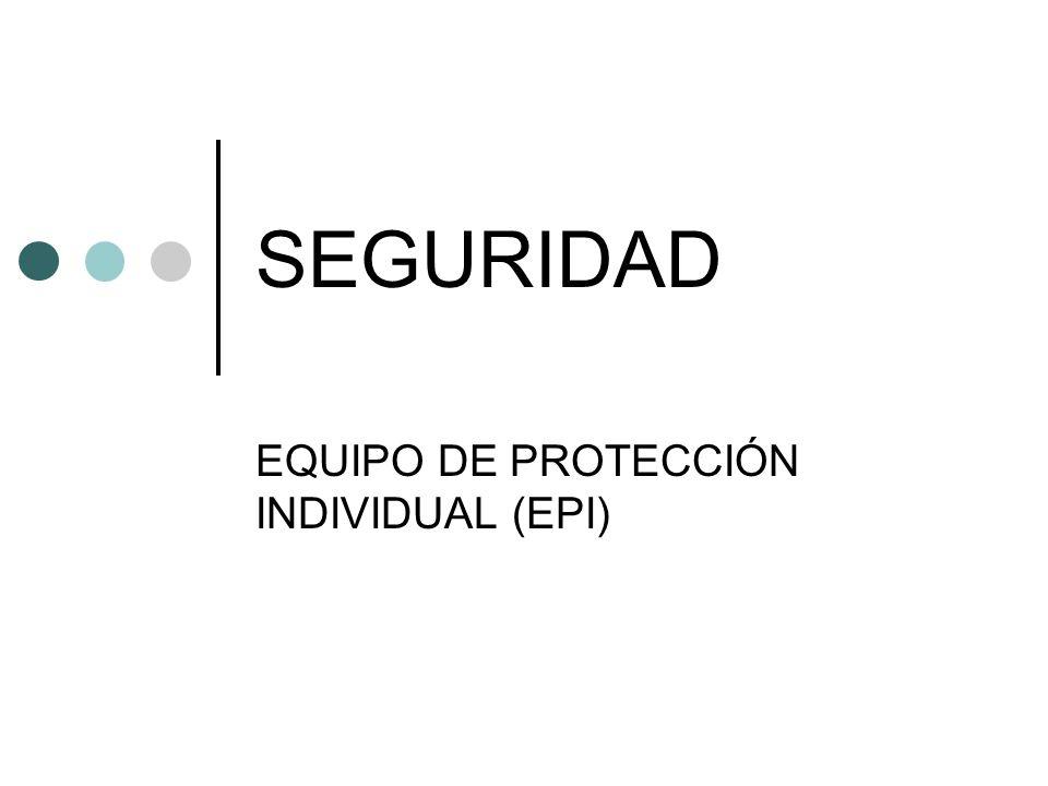 SEGURIDAD EQUIPO DE PROTECCIÓN INDIVIDUAL (EPI)