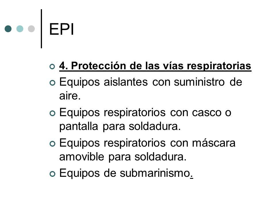 EPI 4. Protección de las vías respiratorias Equipos aislantes con suministro de aire. Equipos respiratorios con casco o pantalla para soldadura. Equip