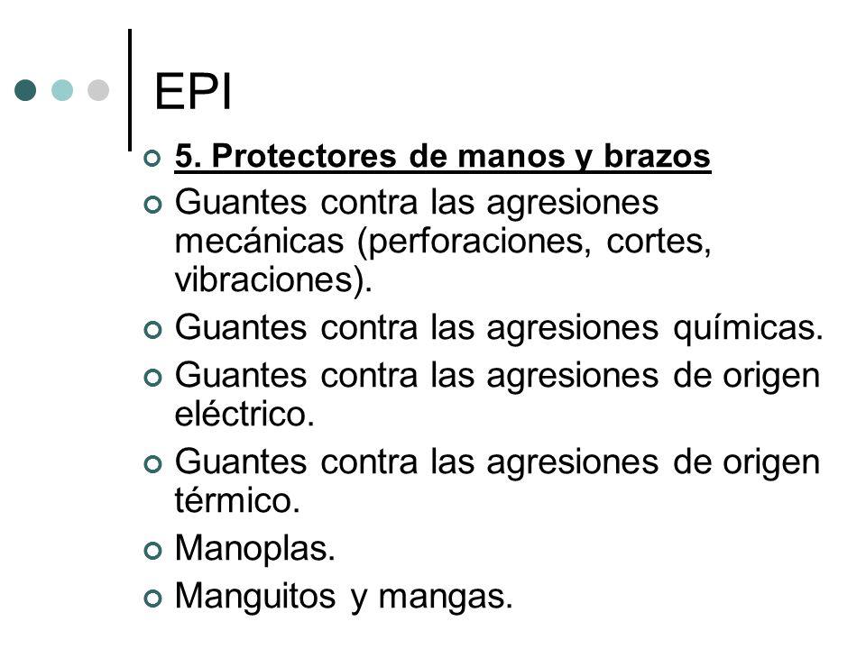 EPI 5. Protectores de manos y brazos Guantes contra las agresiones mecánicas (perforaciones, cortes, vibraciones). Guantes contra las agresiones quími