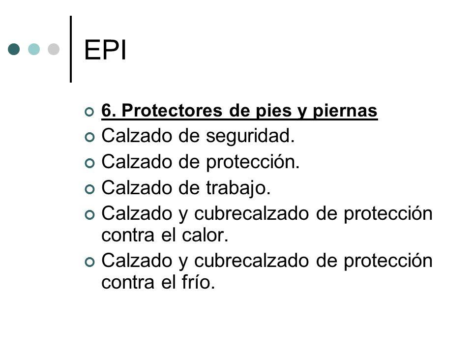 EPI 6. Protectores de pies y piernas Calzado de seguridad. Calzado de protección. Calzado de trabajo. Calzado y cubrecalzado de protección contra el c