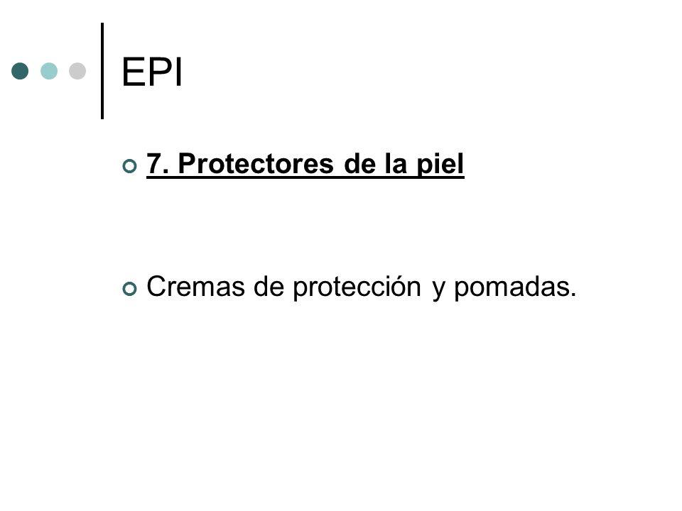 EPI 7. Protectores de la piel Cremas de protección y pomadas.