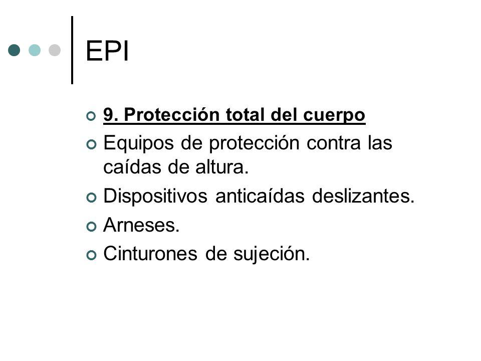 EPI 9. Protección total del cuerpo Equipos de protección contra las caídas de altura. Dispositivos anticaídas deslizantes. Arneses. Cinturones de suje