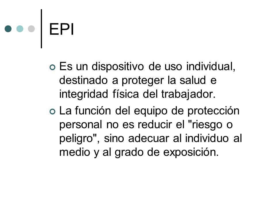 EPI Es un dispositivo de uso individual, destinado a proteger la salud e integridad física del trabajador. La función del equipo de protección persona