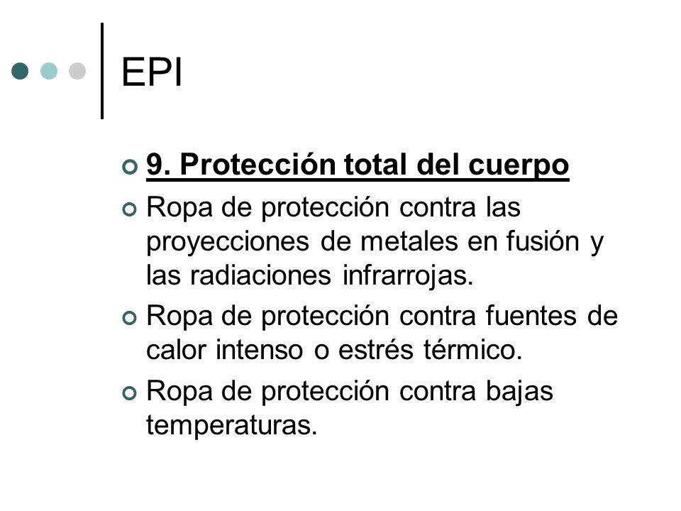 EPI 9. Protección total del cuerpo Ropa de protección contra las proyecciones de metales en fusión y las radiaciones infrarrojas. Ropa de protección c
