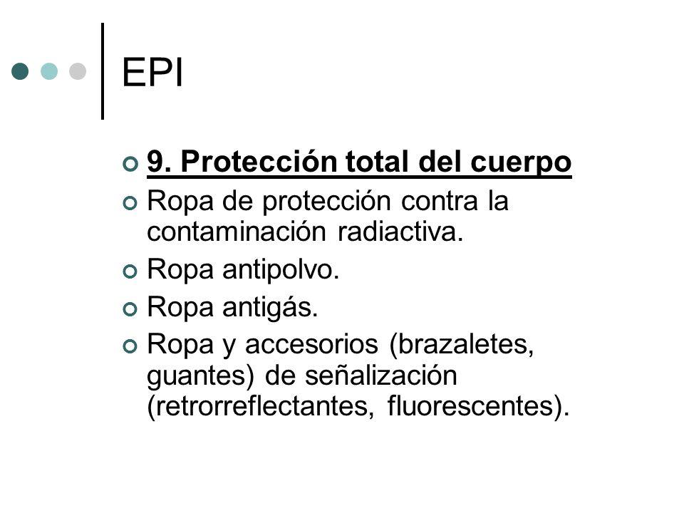EPI 9. Protección total del cuerpo Ropa de protección contra la contaminación radiactiva. Ropa antipolvo. Ropa antigás. Ropa y accesorios (brazaletes,