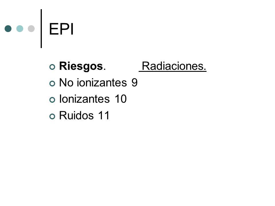 EPI Riesgos. Radiaciones. No ionizantes 9 Ionizantes 10 Ruidos 11
