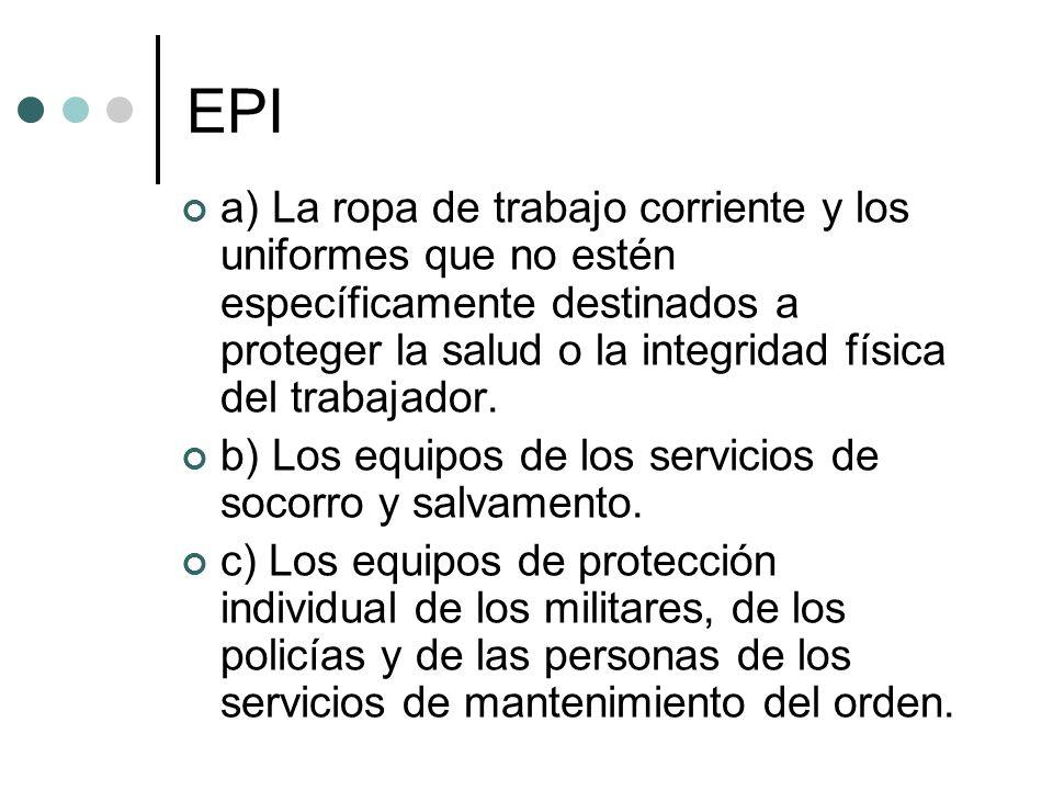 EPI a) La ropa de trabajo corriente y los uniformes que no estén específicamente destinados a proteger la salud o la integridad física del trabajador.