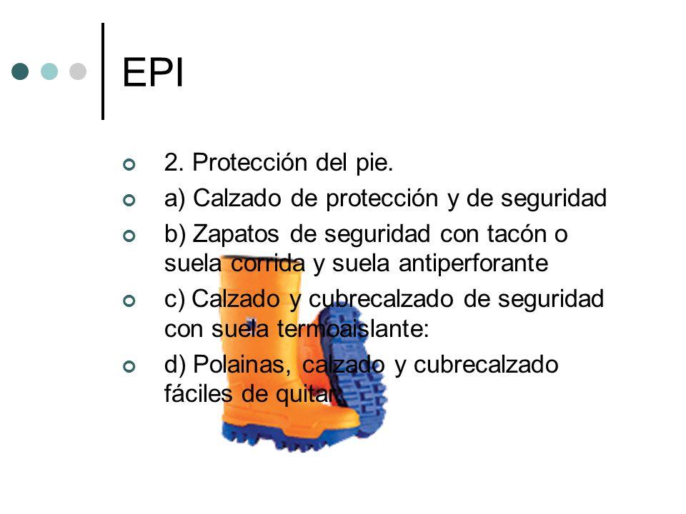 EPI 2. Protección del pie. a) Calzado de protección y de seguridad b) Zapatos de seguridad con tacón o suela corrida y suela antiperforante c) Calzado
