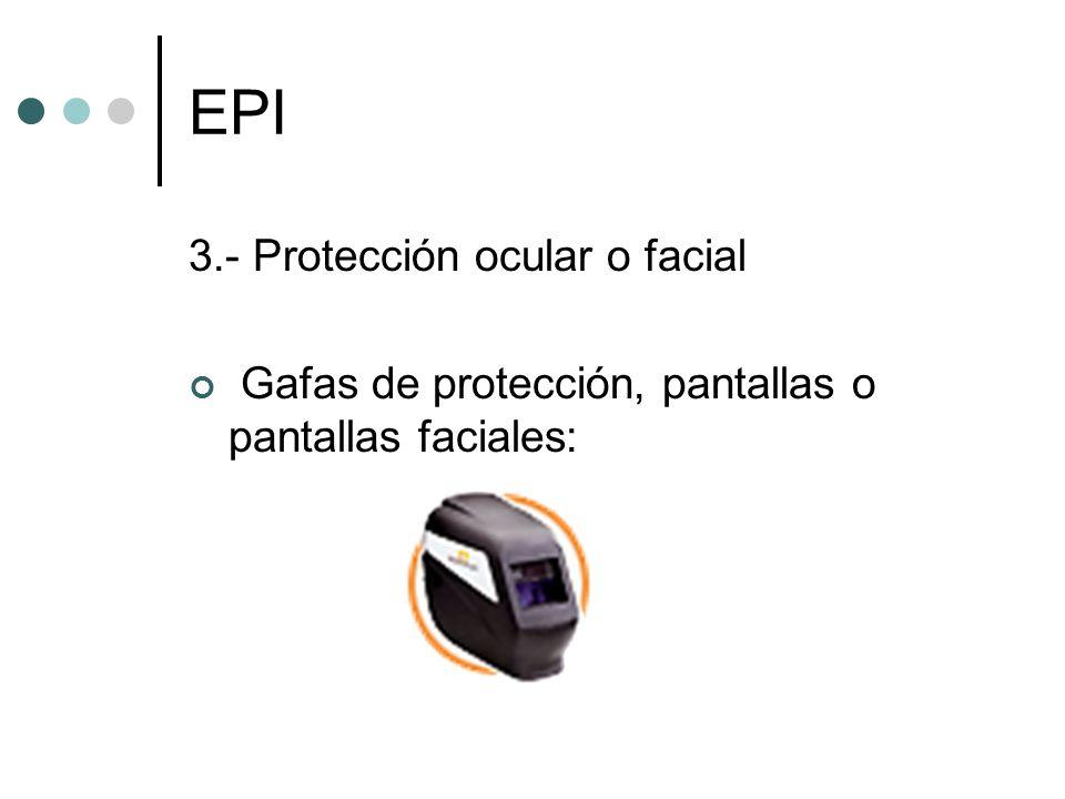 EPI 3.- Protección ocular o facial Gafas de protección, pantallas o pantallas faciales: