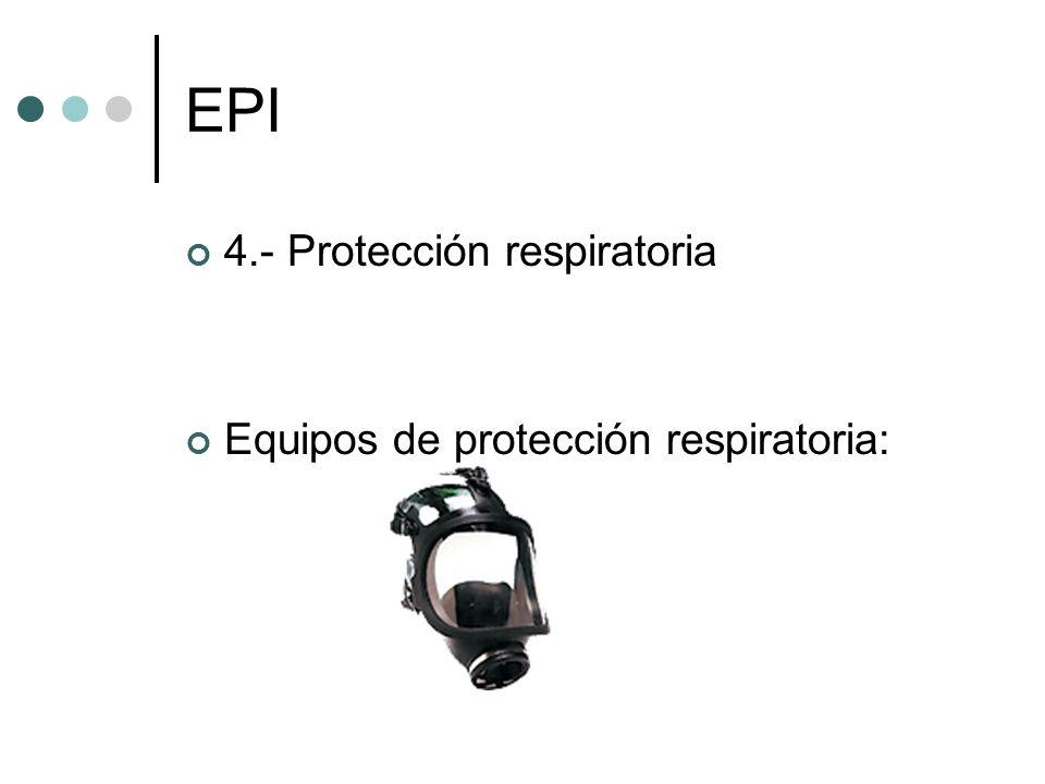 EPI 4.- Protección respiratoria Equipos de protección respiratoria: