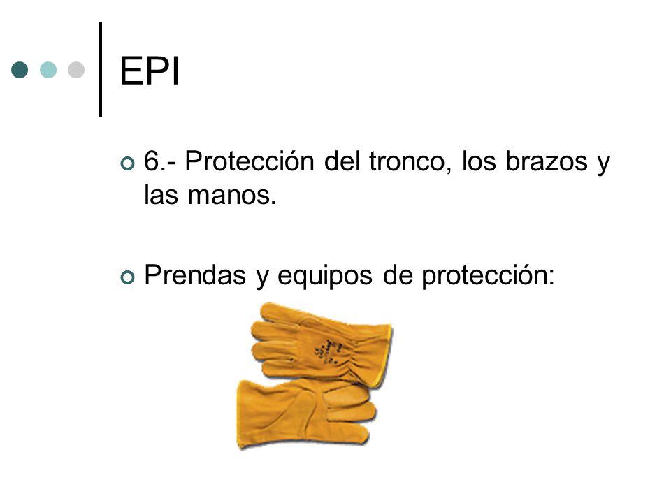 EPI 6.- Protección del tronco, los brazos y las manos. Prendas y equipos de protección: