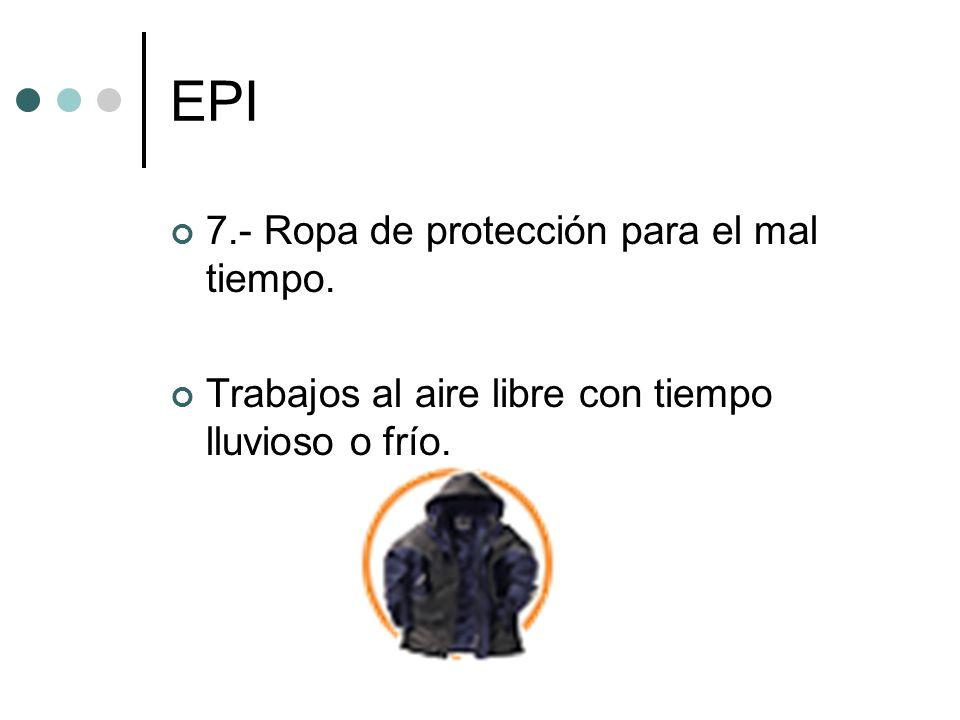 EPI 7.- Ropa de protección para el mal tiempo. Trabajos al aire libre con tiempo lluvioso o frío.