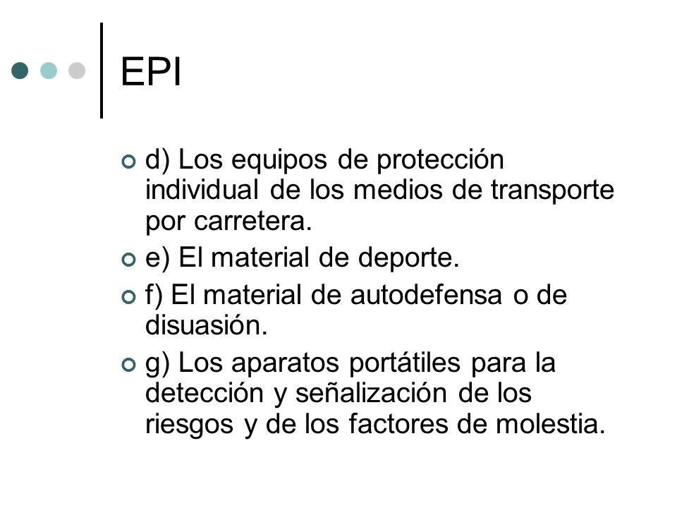 EPI d) Los equipos de protección individual de los medios de transporte por carretera. e) El material de deporte. f) El material de autodefensa o de d