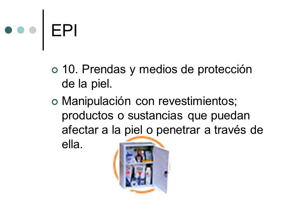 EPI 10. Prendas y medios de protección de la piel. Manipulación con revestimientos; productos o sustancias que puedan afectar a la piel o penetrar a t
