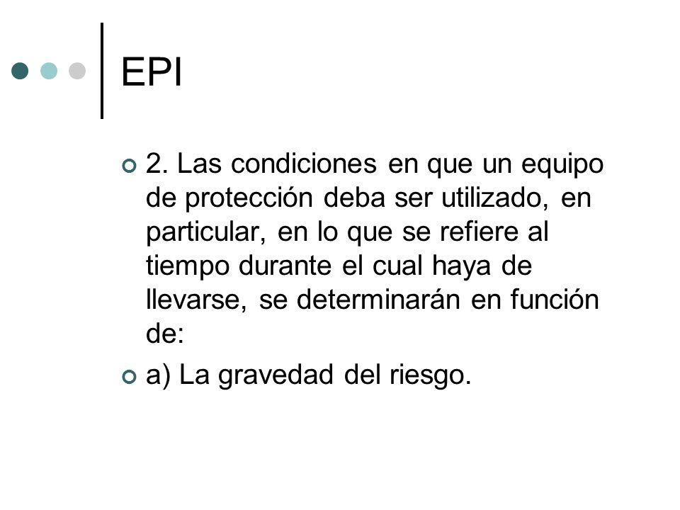 EPI 2. Las condiciones en que un equipo de protección deba ser utilizado, en particular, en lo que se refiere al tiempo durante el cual haya de llevar