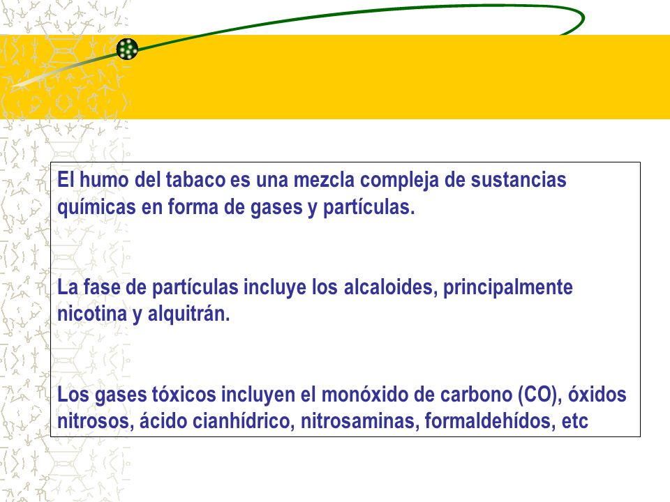 El humo del tabaco es una mezcla compleja de sustancias químicas en forma de gases y partículas. La fase de partículas incluye los alcaloides, princip