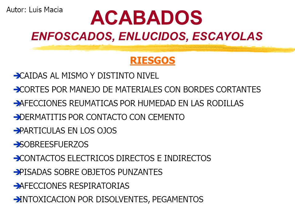 ACABADOS ENFOSCADOS, ENLUCIDOS, ESCAYOLAS RIESGOS CAIDAS AL MISMO Y DISTINTO NIVEL CORTES POR MANEJO DE MATERIALES CON BORDES CORTANTES AFECCIONES REU
