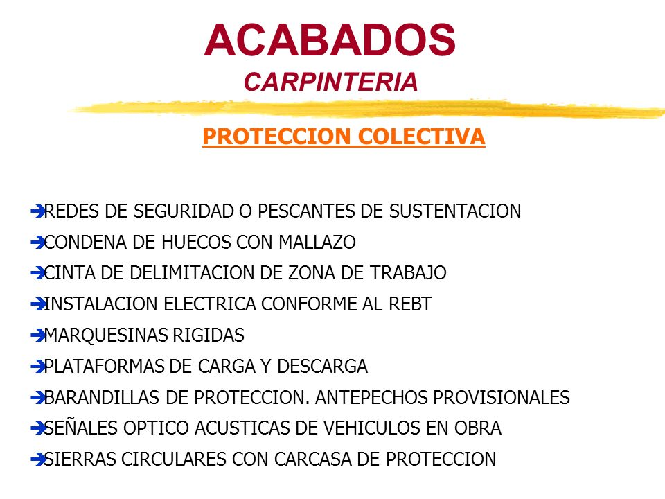 ACABADOS CARPINTERIA PROTECCION COLECTIVA REDES DE SEGURIDAD O PESCANTES DE SUSTENTACION CONDENA DE HUECOS CON MALLAZO CINTA DE DELIMITACION DE ZONA D