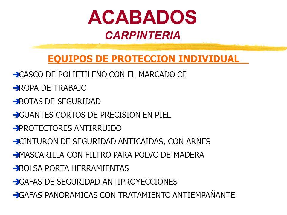 ACABADOS CARPINTERIA EQUIPOS DE PROTECCION INDIVIDUAL CASCO DE POLIETILENO CON EL MARCADO CE ROPA DE TRABAJO BOTAS DE SEGURIDAD GUANTES CORTOS DE PREC