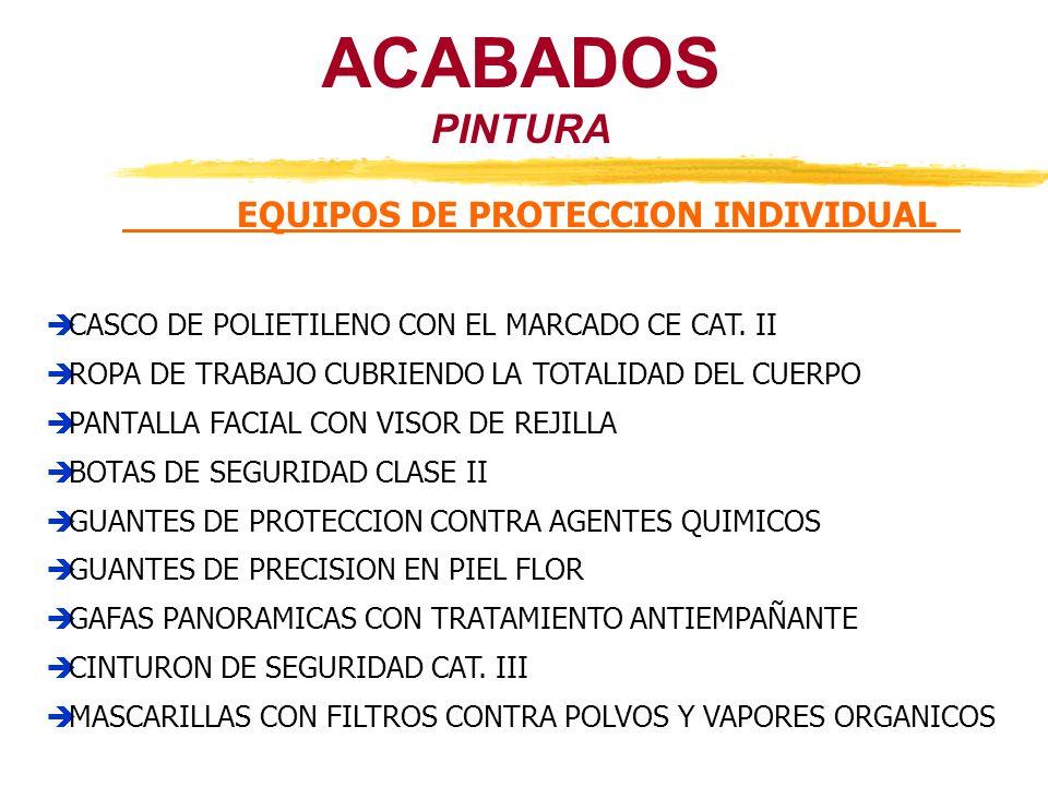 ACABADOS PINTURA EQUIPOS DE PROTECCION INDIVIDUAL CASCO DE POLIETILENO CON EL MARCADO CE CAT. II ROPA DE TRABAJO CUBRIENDO LA TOTALIDAD DEL CUERPO PAN